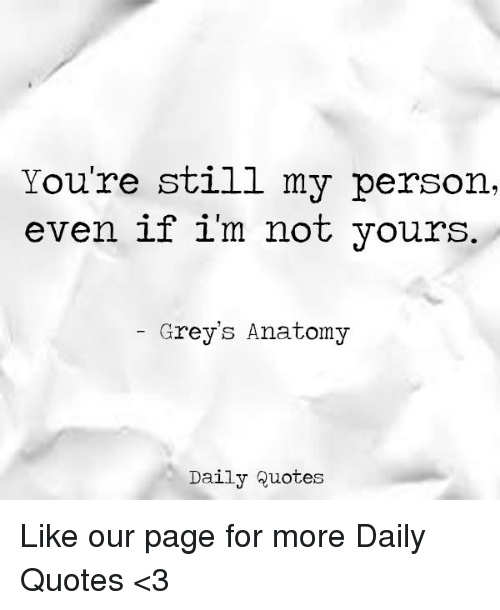Youre Still M Person Even If Im Not Yours Greys Anatomy Daily