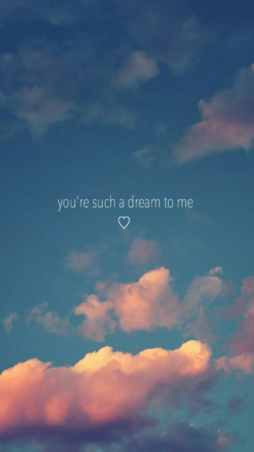 A Dream, Dream, and Youre: you're such a dream to me