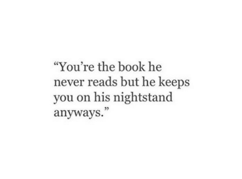 """Book, Never, and You: """"You're the book he  never reads but he keeps  you on his nightstand  anyways."""""""