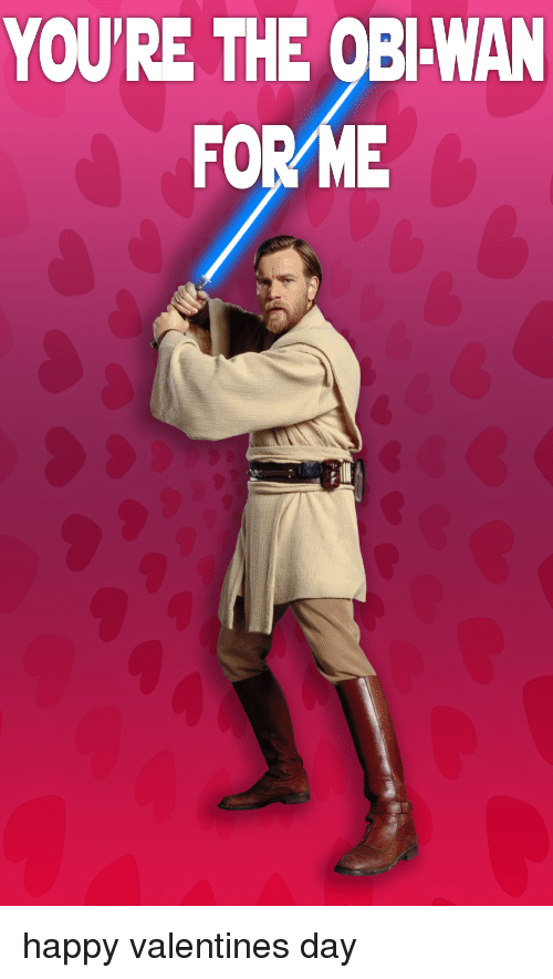Star Wars, Valentine's Day, and Happy: YOU'RE THE OBI-WAN  FOR ME