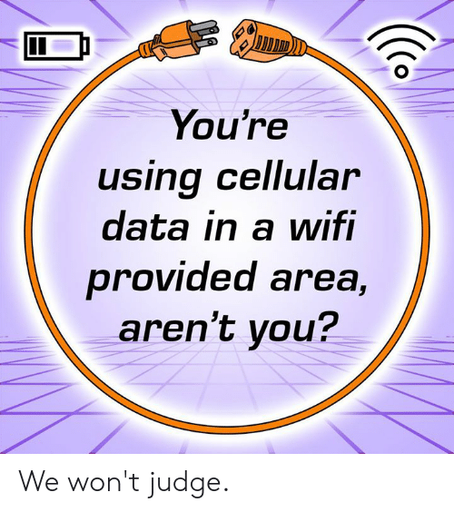 Dank, Wifi, and Arent You: You're  using ceilular  data in a wifI  provided area,  aren't you? We won't judge.