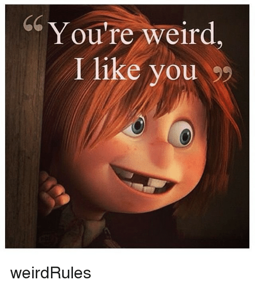 youre weird i like you weirdrules weird meme on meme