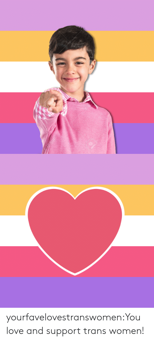 Love, Target, and Tumblr: yourfavelovestranswomen:You love and support trans women!