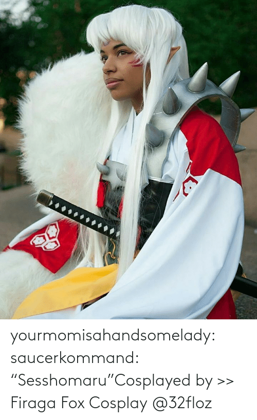 "Facebook, Target, and Tumblr: yourmomisahandsomelady: saucerkommand:   ""Sesshomaru""Cosplayed by >> Firaga Fox Cosplay    @32floz"