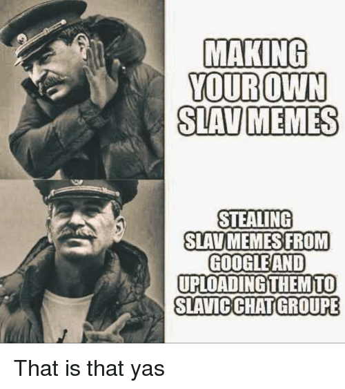 Yourown Slav Memes Stealing Slavmemes From Googleand