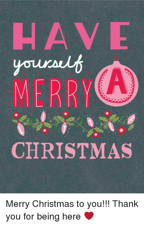 Yourself Christmas Merry Christmas To You Thank You For Being