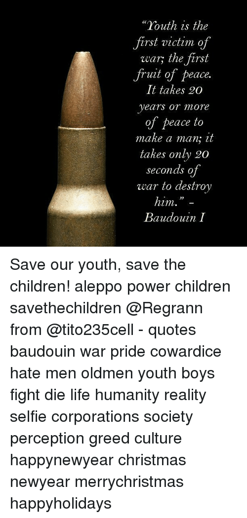 Youth Is The First Victim Of War The First Fruit Of Peace It Takes