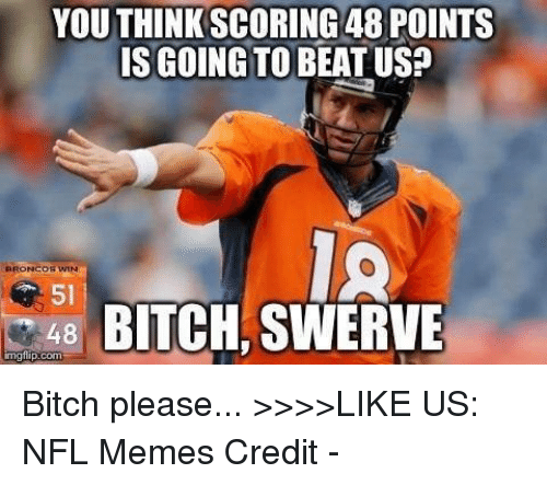youthinkscoring 48 points is going to beat us rroncor win 19222476 ✅ 25 best memes about bitch swerve bitch swerve memes