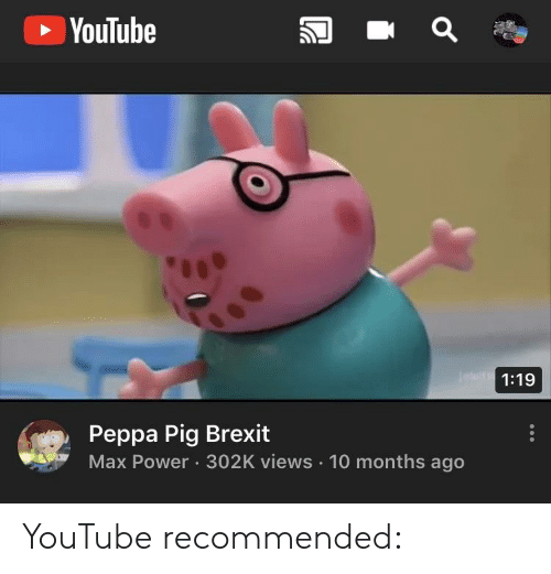 Youtube 119 Peppa Pig Brexit Max Power 302k Views 10 Months Ago