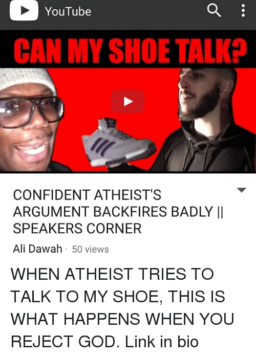 youtube can my shoe talk confident atheist s argument backfires