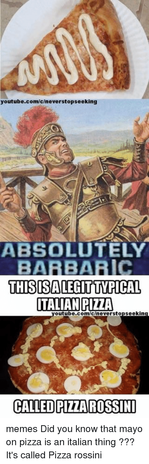 youtube com c neverstopseeking absolutely barbaric this salegitttipical italian pizza youtube com cneverstopseeking called pita 10903942 ✅ 25 best memes about italian things italian things memes,Italian Pizza Memes Funny