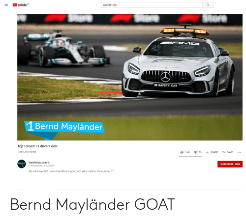 youtube.com, Goat, and Best: YouTube  DE  watchmojo  Stere  re  MAN G  SAFETY CAR  1 Bernd Mayländer  Top 10 best F1 drivers ever  1,489,290 views  ESAVE  SHARE  1.4K  93  mojo WatchMojo.com  SUBSCRIBE 20M  Published on 29 Jul 2019  We all know that Lewis Hamilton is good, but who really is the number 1? Bernd Mayländer GOAT