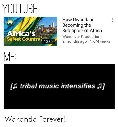 Africa, Music, and youtube.com: YOUTUBE  How Rwanda is  Becoming the  Singapore of Africa  Africa's  Safest Country? 13:03  Wendover Productions  2 months ago 1.6M views  ME:  [A tribal music intensifies ] Wakanda Forever!!