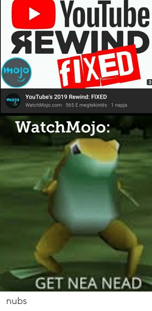 youtube.com, Dank Memes, and Com: YouTube  KEWIND  FIXED  mojo  3:  YouTube's 2019 Rewind: FIXED  mojo  WatchMojo.com · 565 E megtekintés · 1 napja  WatchMojo:  GET NEA NEAD nubs