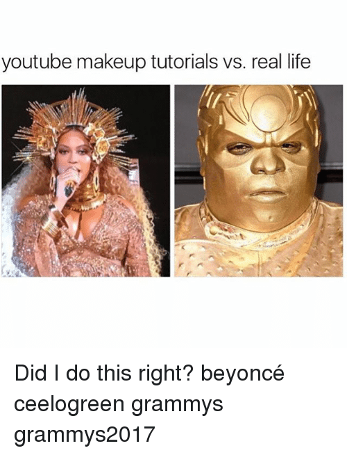 Girl Memes, Tutorial, and Tutorials: youtube makeup tutorials vs. real life Did I do this right? beyoncé ceelogreen grammys grammys2017