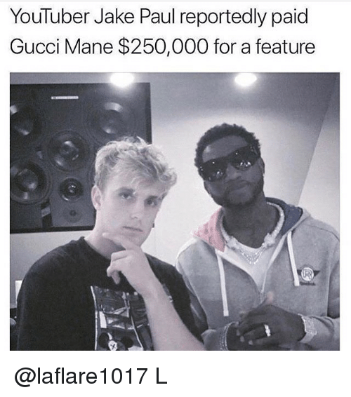 Gucci, Gucci Mane, and Jake Paul: YouTuber Jake Paul reportedly paid  Gucci Mane $250,000 for a feature @laflare1017 L