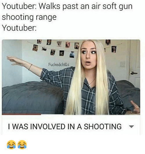 Memes, 🤖, and Range: Youtuber: Walks past an air soft gun  shooting range  Youtuber:  Fucked chills  I WAS INVOLVED IN A SHOOTING 😂😂