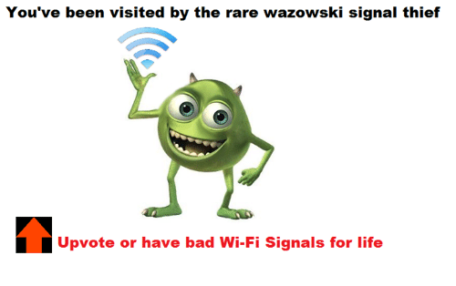 Bad, Life, and Dank Memes: You've been visited by the rare wazowski signal thief  Upvote or have bad Wi-Fi Signals for life