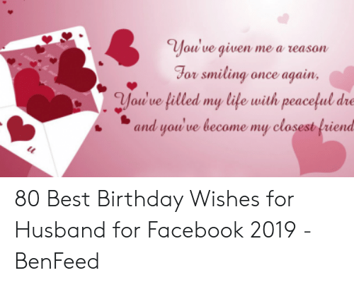Birthday Facebook And Life Youve Given Mea Reason For Smiling Once 80 Best Wishes Husband