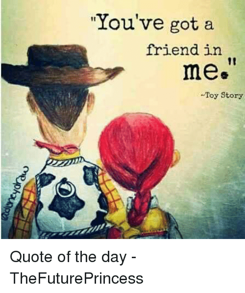 Youve Got A Friend In Me Toy Story Quote Of The Day