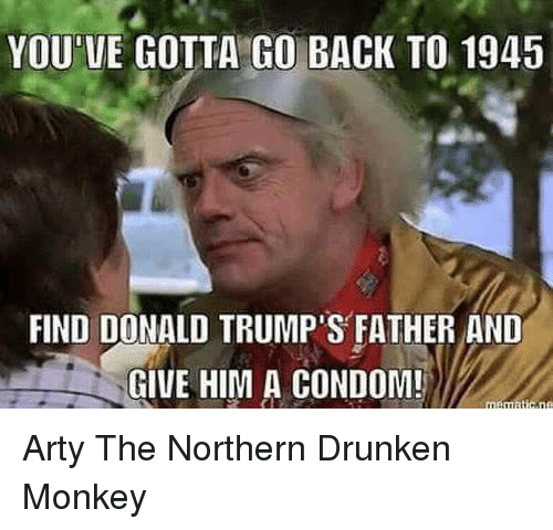 Youve Gotta Go Back To 1945 Find Donald Trumps Father And Give Him