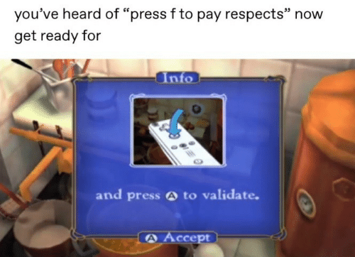 "Accept, Now, and Press: you've heard of ""press f to pay respects"" now  get ready for  Info  and press A to validate.  A Accept"
