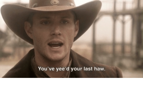 Haw, Last, and Your: You've yee'd your last haw