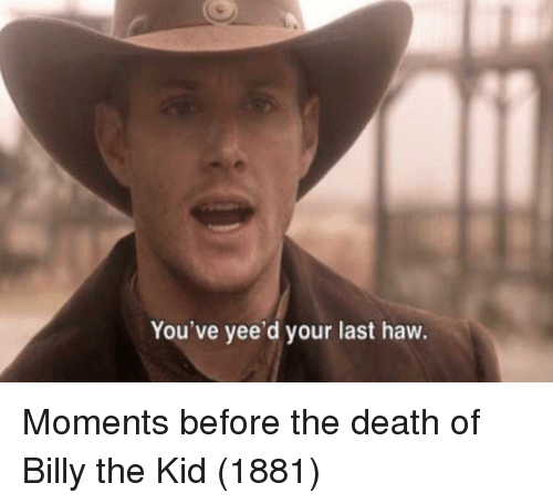 Death, Billy the Kid, and Kid: You've yee'd your last haw. Moments before the death of Billy the Kid (1881)