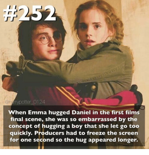 Boy That, Boy, and Emma: ypotter_0124  When Emma hugged Daniel in the first films  final scene, she was so embarrassed by the  concept of hugging a boy that she let go too  quickly. Producers had to freeze the screen  for one second so the hug appeared longer.