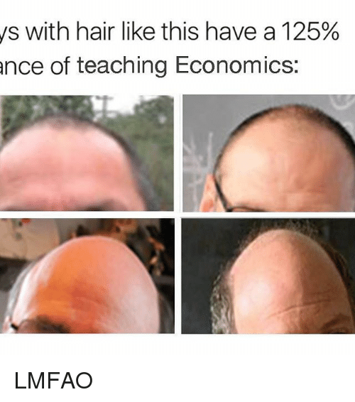 Girl: ys with hair like this have a 125%  ance of teaching Economics: LMFAO