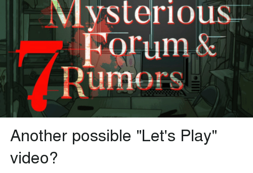 Video, Another, and Play: ysterious  FOrum&  umors