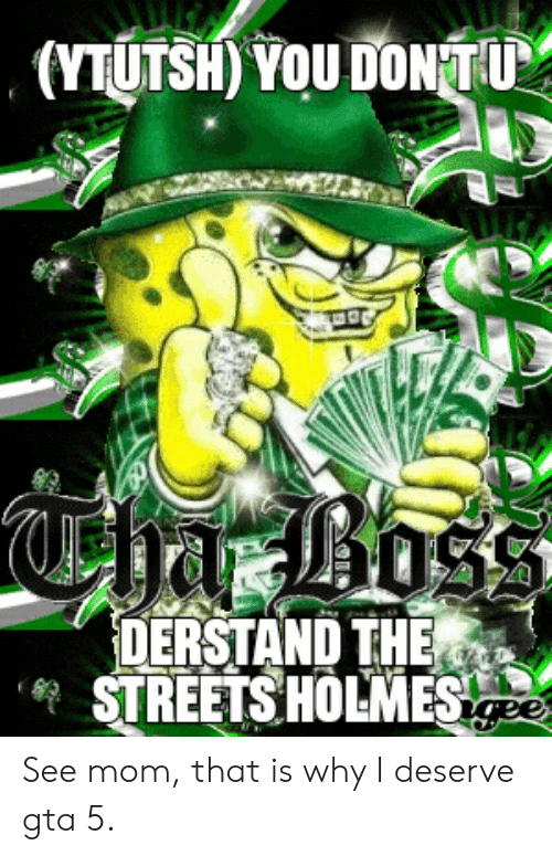 Ytutsh You Don Derstand The Streets Holmesie See Mom That Is Why I