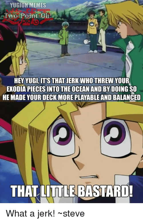 Yugioh Memes Two Point Oh Hey Yugi Its That Jerk Who Threw Your