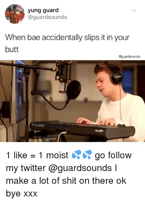 Bae, Butt, and Dank: yung guard  @guardsounds  When bae accidentally slips it in your  butt  @guardsounds 1 like = 1 moist 💦💦 go follow my twitter @guardsounds I make a lot of shit on there ok bye xxx