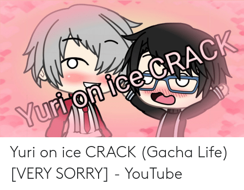 Yuri on Ice CRACK Gacha Life VERY SORRY - YouTube | Life
