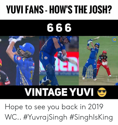 Memes, Hope, and Back: YUVI FANS- HOW'S THE JOSH?  cd  VINTAGE YUVI Hope to see you back in 2019 WC.. #YuvrajSingh #SinghIsKing