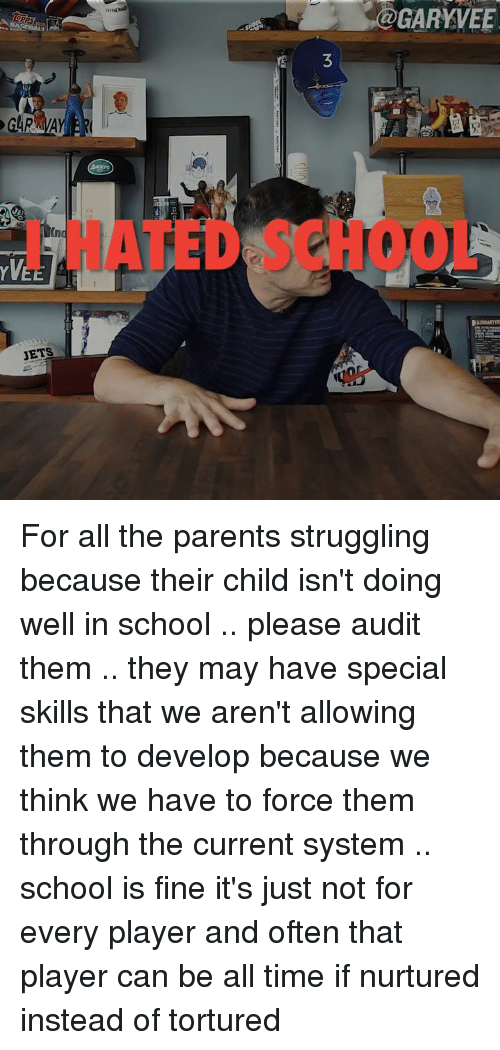 Memes, Struggle, and Jets: YWEE  JETS  s@GARKVEET For all the parents struggling because their child isn't doing well in school .. please audit them .. they may have special skills that we aren't allowing them to develop because we think we have to force them through the current system .. school is fine it's just not for every player and often that player can be all time if nurtured instead of tortured
