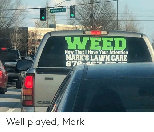 Memes, 🤖, and Well: YWEE  MARK'S LAWN CARE Well played, Mark