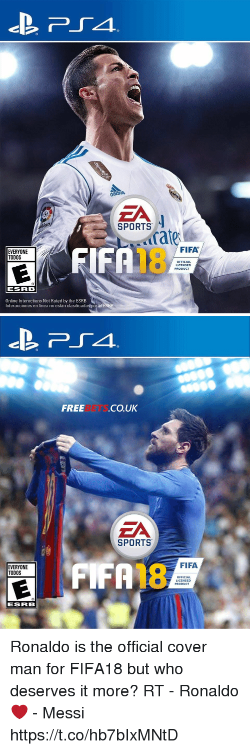 Fifa, Memes, and Sports: ZA  SPORTS  Liga  rate  FIFA  FIFR  EVERYONE  TODOS  OFFICIAL  LICENSED  PRODUCT  ESRB  Online Interactions Not Rated by the ESRB  Interacciones en línea no están clasificadas por la ESRB   FREEBETS.CO.UK  ZA  SPORTS  FIFA  EVERYONE  TODOS  OFFICIAL  LICENSED  PRODUCT  ESRB Ronaldo is the official cover man for FIFA18 but who deserves it more?   RT - Ronaldo ❤️ - Messi https://t.co/hb7bIxMNtD