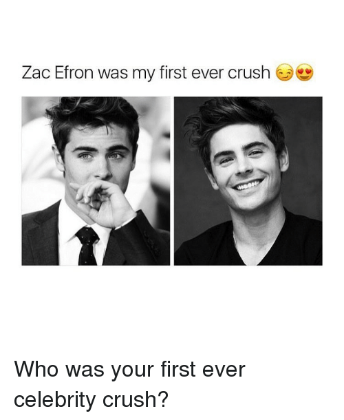 Zac Efron, Girl, and Celebrities: Zac Efron was my first ever crush Who was your first ever celebrity crush?