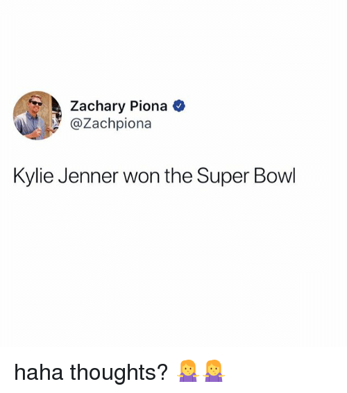 Kylie Jenner, Super Bowl, and Relatable: Zachary Piona  @Zachpiona  Kylie Jenner won the Super Bowl haha thoughts? 🤷‍♀️🤷‍♀️