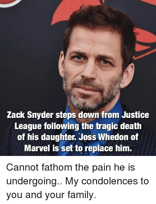 Family, Memes, and Condolences: Zack Snyder steps down from Justice  League following the tragic death  of his daughter. Joss Whedon of  Marvel is set to replace him. Cannot fathom the pain he is undergoing.. My condolences to you and your family.