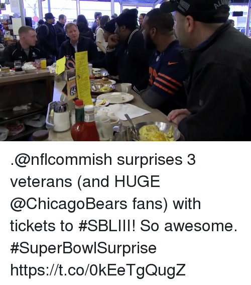 Memes, Awesome, and 🤖: ZAGA  LU .@nflcommish surprises 3 veterans (and HUGE @ChicagoBears fans) with tickets to #SBLIII!  So awesome. #SuperBowlSurprise https://t.co/0kEeTgQugZ