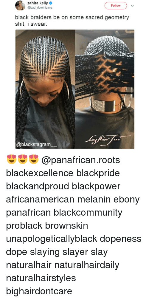 Bad, Dope, and Memes: Zahira kelly  @bad dominicana  Follow  black braiders be on some sacred geometry  shit, i swear.  @blackstagram 😍😍😍 @panafrican.roots blackexcellence blackpride blackandproud blackpower africanamerican melanin ebony panafrican blackcommunity problack brownskin unapologeticallyblack dopeness dope slaying slayer slay naturalhair naturalhairdaily naturalhairstyles bighairdontcare