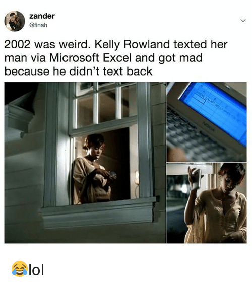 Memes, Microsoft, and Microsoft Excel: zander  @finah  2002 was weird. Kelly Rowland texted her  man via Microsoft Excel and got mad  because he didn't text back 😂lol