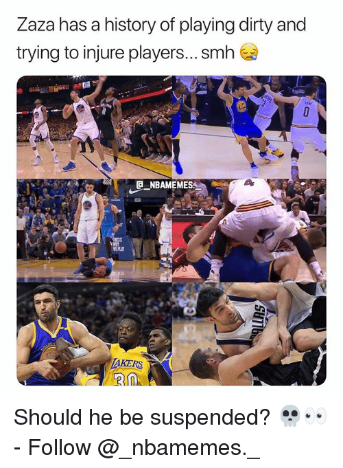 Memes, Smh, and Dirty: Zaza has a history of playing dirty and  trying to injure players... smh  tui  NBAMEMES  TAKERS Should he be suspended? 💀👀 - Follow @_nbamemes._