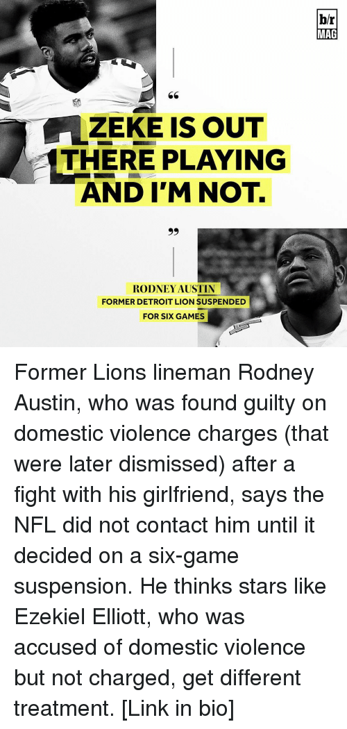 Detroit, Detroit Lions, and Sports: ZEKE IS OUT  THERE PLAYING  AND I'M NOT.  99  RODNEY AUSTIN  FORMER DETROIT LION SUSPENDED  FOR SIX GAMES  br  MAG Former Lions lineman Rodney Austin, who was found guilty on domestic violence charges (that were later dismissed) after a fight with his girlfriend, says the NFL did not contact him until it decided on a six-game suspension. He thinks stars like Ezekiel Elliott, who was accused of domestic violence but not charged, get different treatment. [Link in bio]