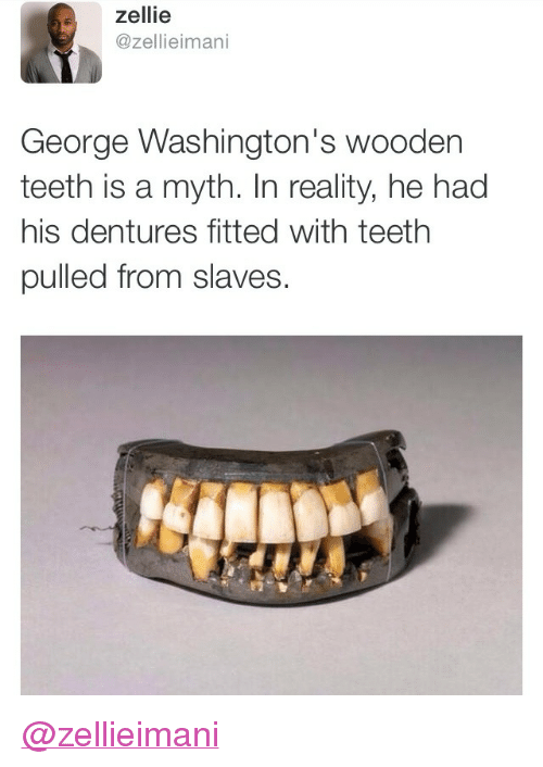 Zellie George Washingtons Wooden Teeth Is A Myth In Reality He Had
