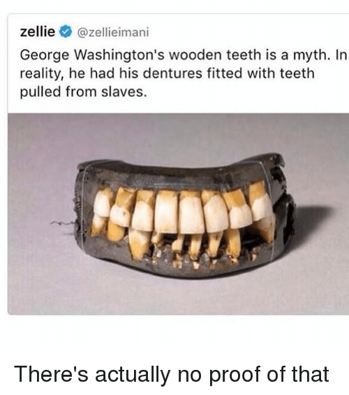 Zellie Zellleimani George Washingtons Wooden Teeth Is A Myth In