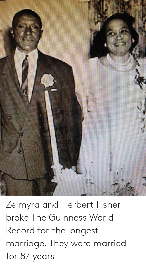 Marriage, Record, and World: Zelmyra and Herbert Fisher brokeThe Guinness World Recordfor the longest marriage. They were married for 87 years